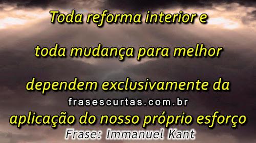 Toda reforma interior e toda mudança para melhor dependem exclusivamente da aplicação do nosso próprio esforço