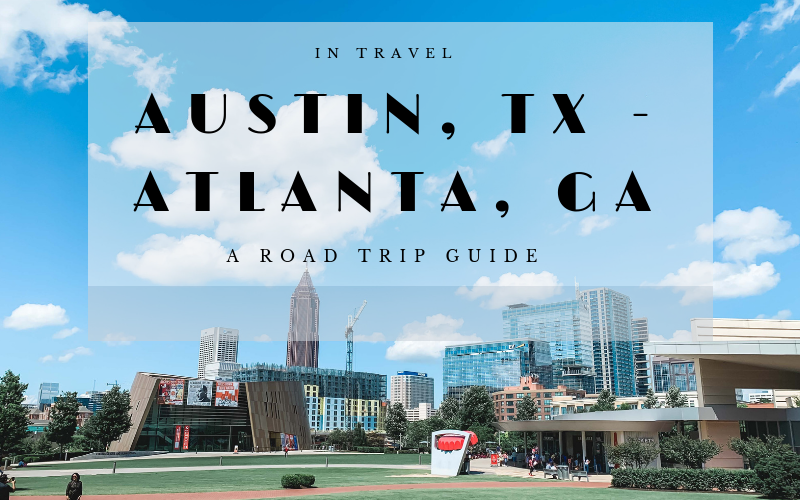 Drive from Austin, TX to Atlanta, GA & Back: A Road Trip Guide