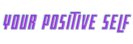 YOUR POSITIVE SELF