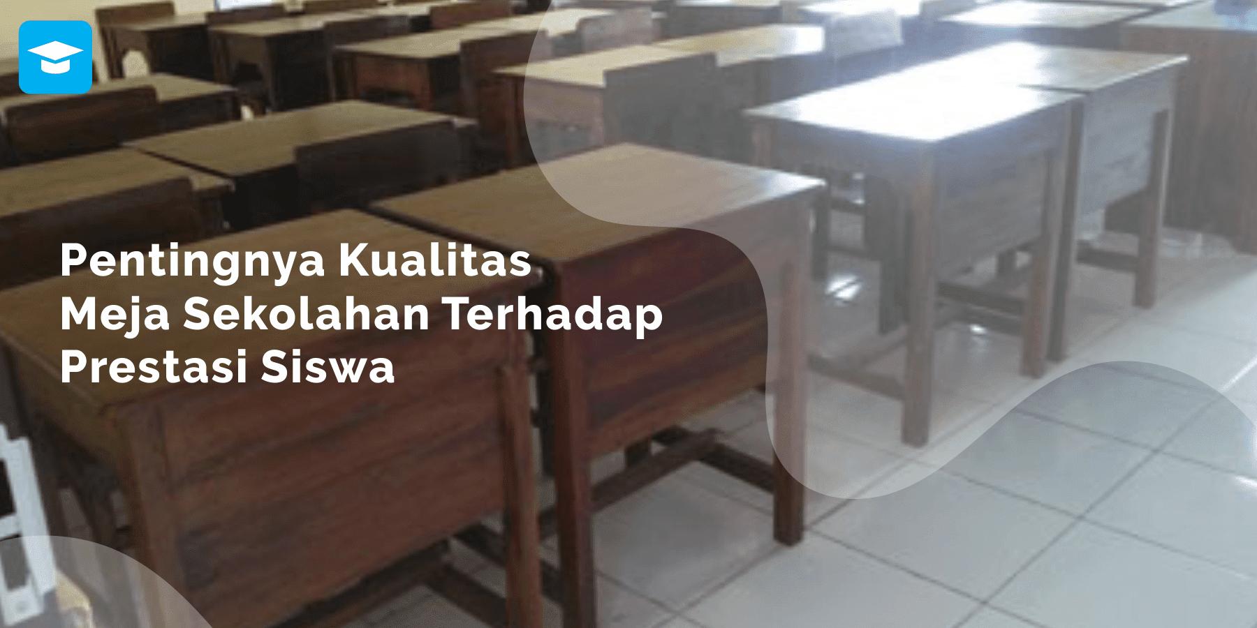 Pentingnya kualitas meja sekolahan