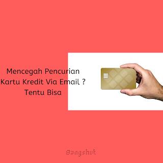 Cara Mencegah Pencurian Kartu Kredit / Credit Card Via Email