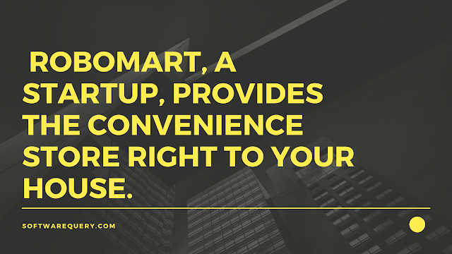 softwarequery.com- Robomart, a startup, provides the convenience store right to your house.