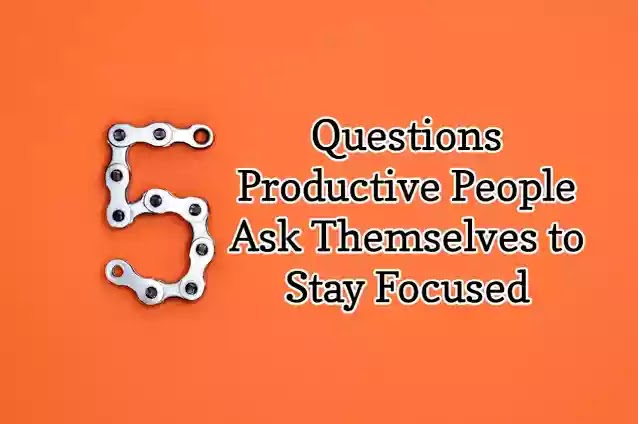 How to Stay Focused Ask Five Questions