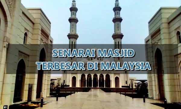 Senarai 6 Masjid Terbesar di Malaysia