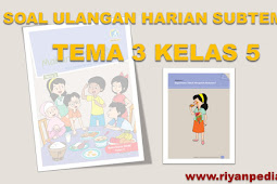 Soal Ulangan Harian Kelas 5 Tema 3 Subtema 1 Kurikulum 2013