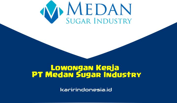 Lowongan Kerja PT Medan Sugar Industry Terbaru 2020
