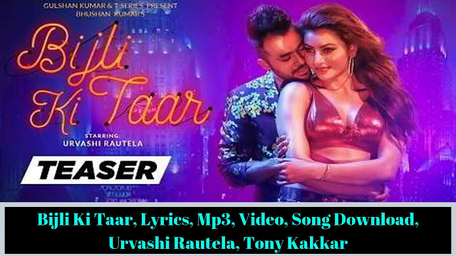 Bijli Ki Taar, Lyrics, Mp3, Video, Song Download, Urvashi Rautela, Tony Kakkar