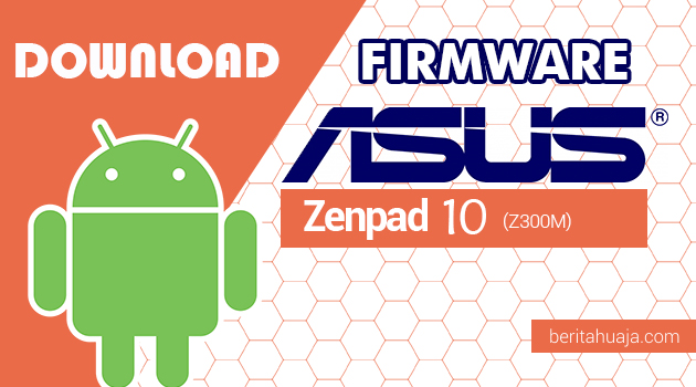 Download Firmware / Stock ROM Asus Zenfone Zenpad 10 (Z300M) All Versions