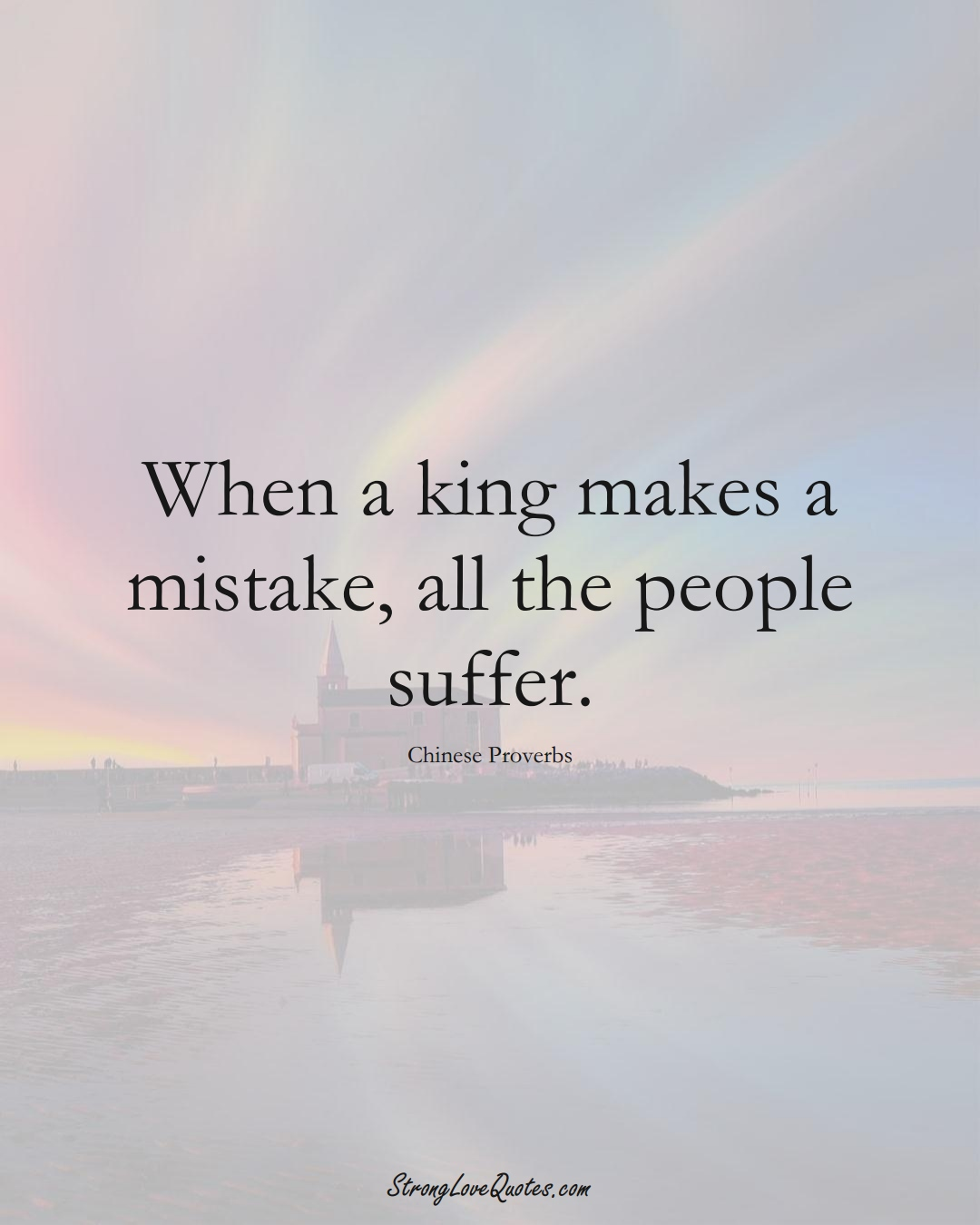 When a king makes a mistake, all the people suffer. (Chinese Sayings);  #AsianSayings