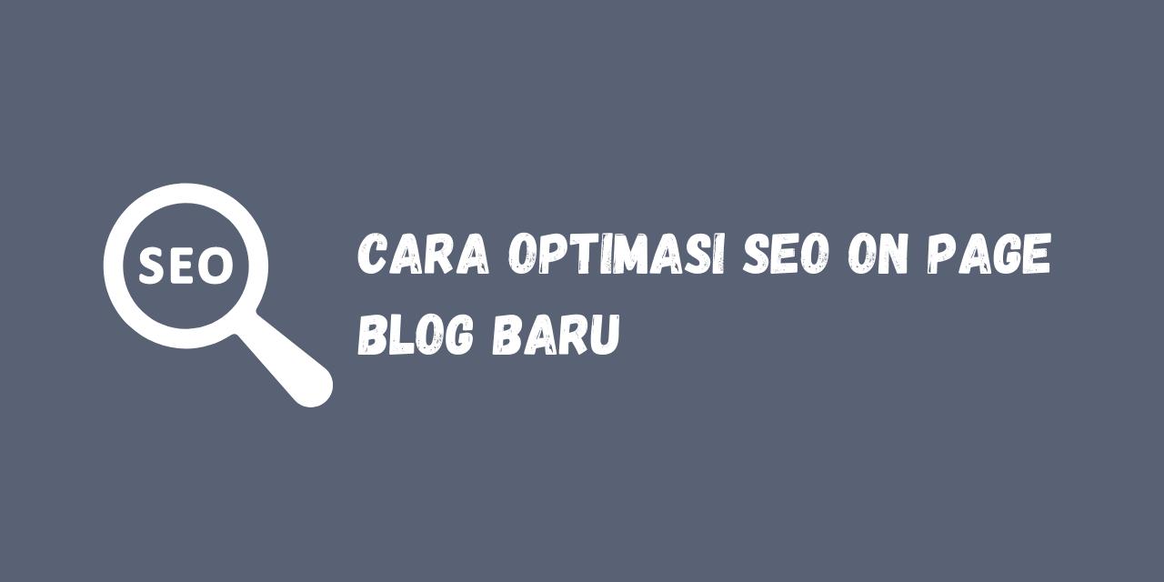 Cara Optimasi Seo On Page Blog Baru