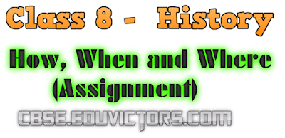 CBSE Class 8 - Social Science - History - Ch1 - How, When and Where (Assignment)(#cbsenotes)(#eduvictors)