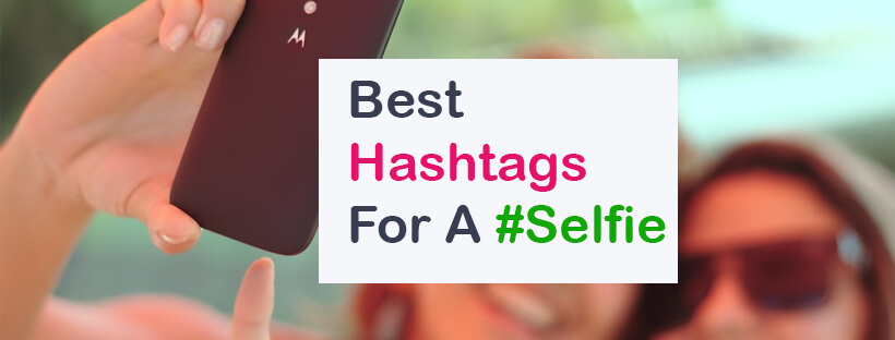 Top Best Hashtag for Selfie on Instagram, Facebook, Twitter, Tumblr