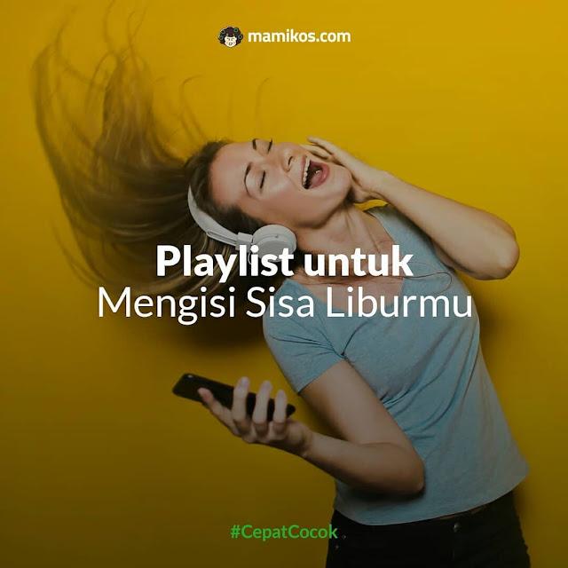 Playlist untuk Mengisi Sisa Liburmu