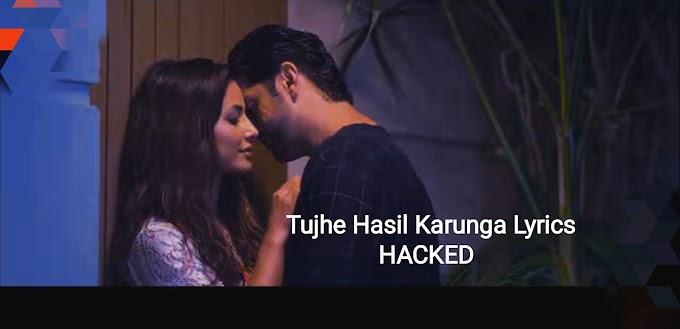 Tujhe Hasil Karunga Lyrics - Hacked   New Hindi Songs 2020