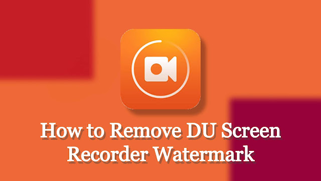 How to Remove DU Screen Recorder Watermark