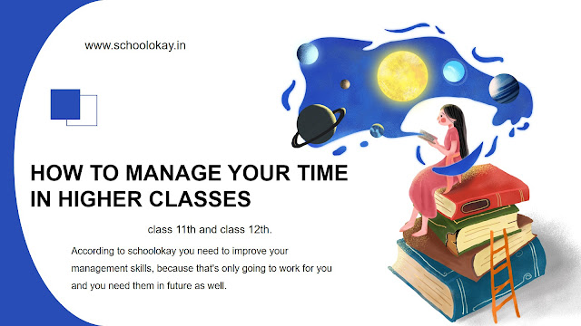 HOW TO MANAGE YOUR TIME IN HIGHER CLASSES | CLASS 11TH AND CLASS 12TH.