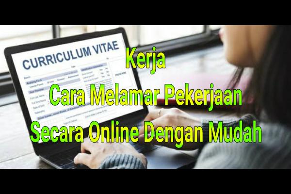 Kerja : Cara Melamar Pekerjaan Secara Online Dengan Mudah