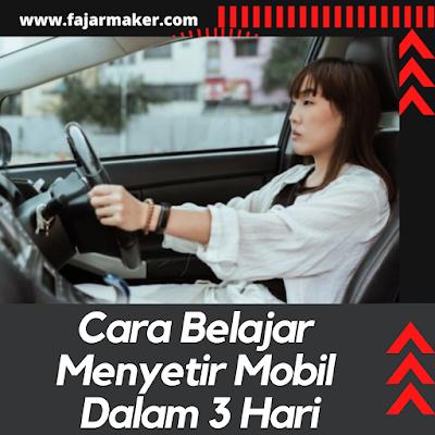 Cara Belajar Menyetir Mobil Dalam 3 Hari