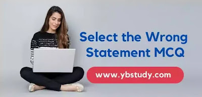Select the Wrong Statement MCQ