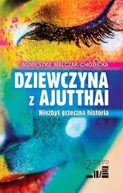 """Agnieszka Walczak-Chojecka - """"Dziewczyna z Ajutthai. Niezbyt grzeczna historia"""""""