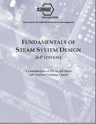 Fundamentals of Steam System Design -- I-P,ASHRAE   ,fundamental of steam system, fundamental  of air  system  design,fundamental of  Psychometric,fundamental of  steam system  design,fundamental of  water system,Steam Piping Design,Steam Valves,Steam Traps,Flash Tanks,Boilers,HVAC Steam Systems,Condensate Receiver Tanks