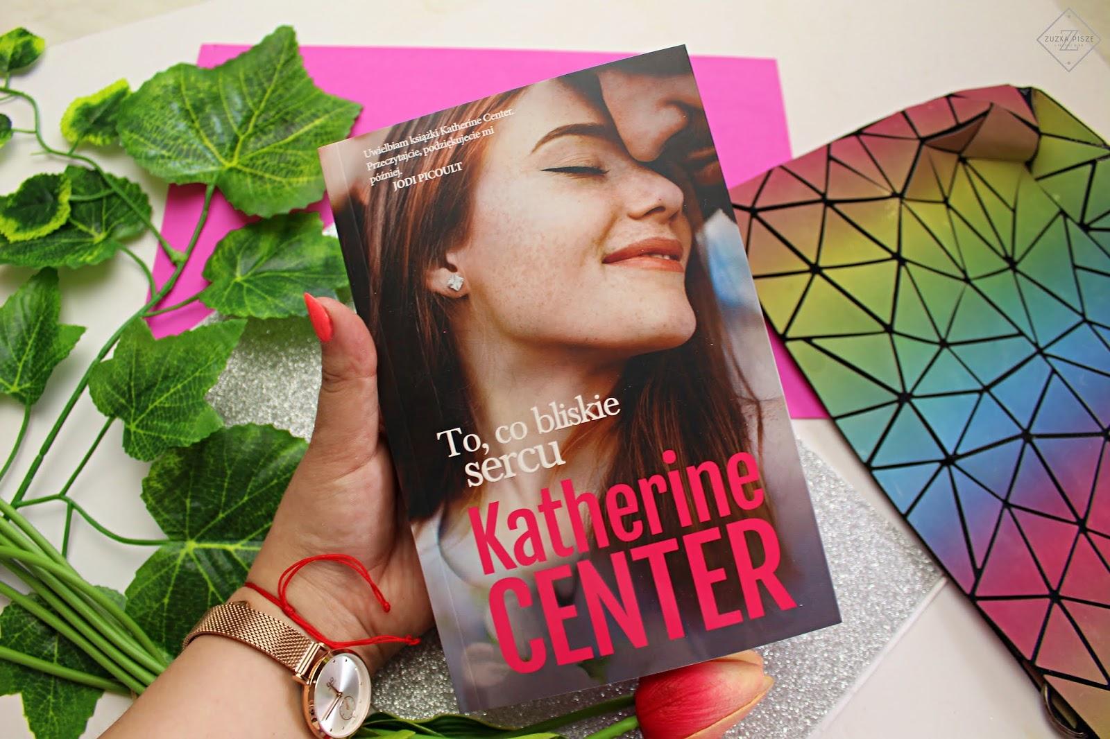 "Katherine Center ""To, co bliskie sercu"" - recenzja"