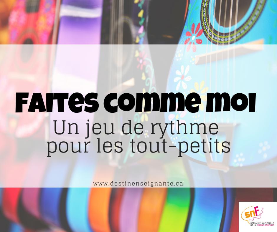 Faites comme moi, un jeu de rythme pour les tout-petits. Semaine nationale de la francophonie SNF, ACELF, Le fabuleux destin d'une enseignante, Activité pédagogique.
