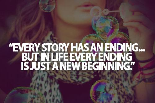 Every Story Has An End But In Life Every Ending Is Just: EVERY STORY HAS AN ENDING