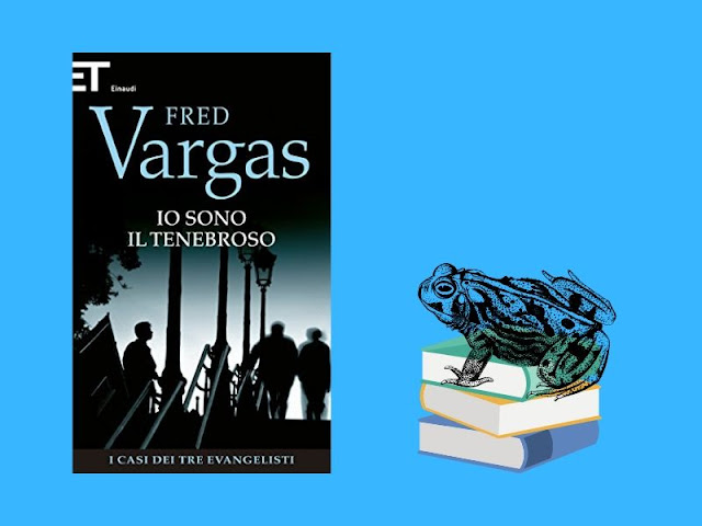 Io sono il tenebroso: un romanzo poliziesco di Fred Vargas