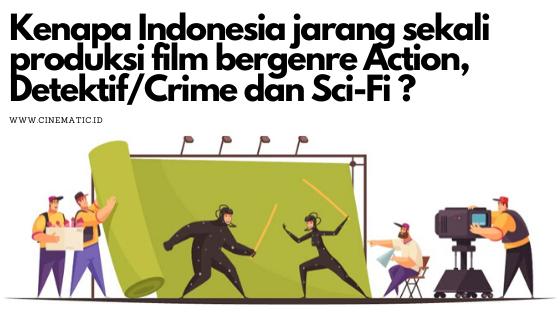 Kenapa Indonesia jarang memproduksi Film genre Action, Kriminal atau Detektif dan Science Fiction ?