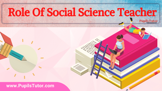 Why Are Teacher Important -  What Are The Key Roles Of Social Science Teacher In Students Life  List Key Duties And Responsibilities Of Teacher   Role Of Teacher In Teaching Social Science