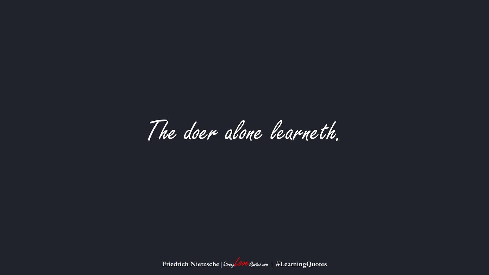 The doer alone learneth. (Friedrich Nietzsche);  #LearningQuotes