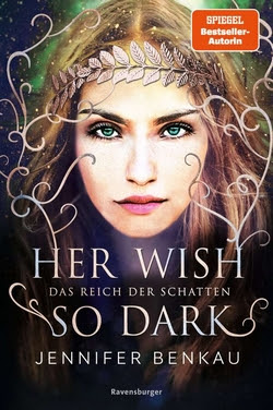 Bücherblog. Rezension. Buchcover. Das Reich der Schatten - Her Wish So Dark (Band 1) von Jennifer Benkau. Jugendbuch. Fantasy. Ravensburger.