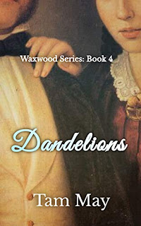 Dandelions (Waxwood Series: Book 4) - a 19th Century family saga book promotion by Tam May