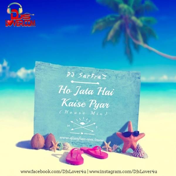 Ho Jata Hai Kaise Pyar House Mix DJ Sarfraz