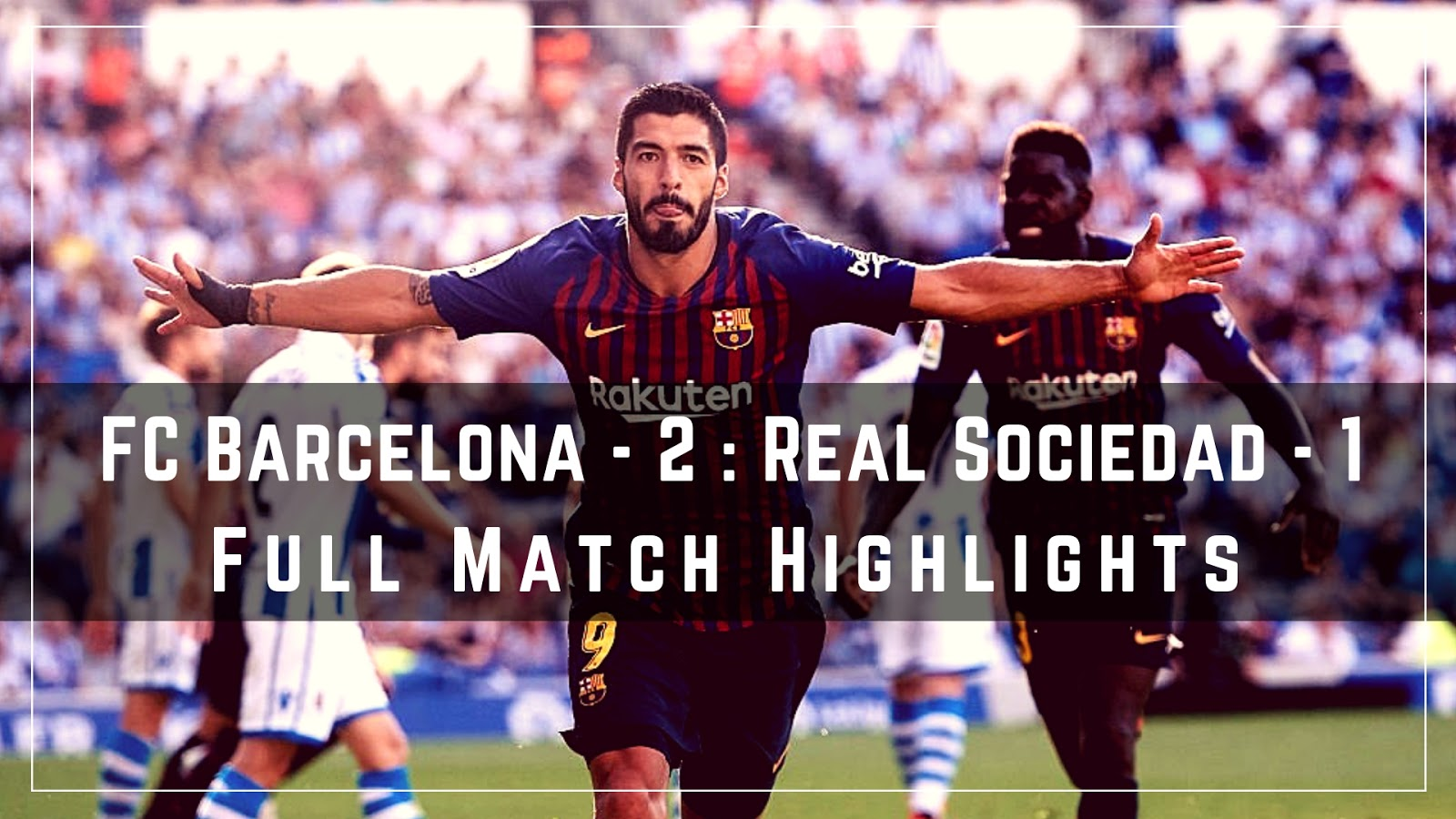Full Match Highlights of Barca vs Real Sociedad on 15th September 2018