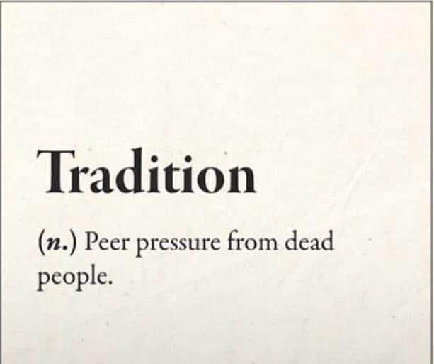 writing - Tradition n. Peer pressure from dead people.