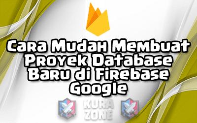 Cara Mudah Membuat Proyek Database Baru di Firebase Google