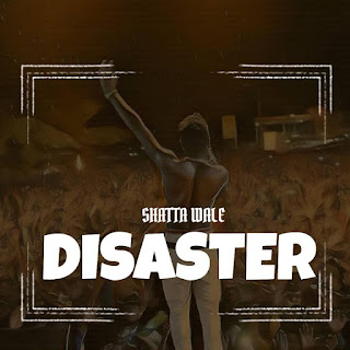 DOWNLOAD Shatta Wale – Disaster (Wizkid Diss)