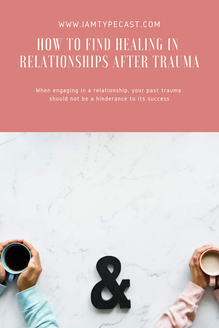 How to Find Healing in Relationships After Trauma | When engaging in a relationship, your past trauma should not be a hindrance to its success.
