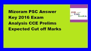 Mizoram PSC Answer Key 2016 Exam Analysis CCE Prelims Expected Cut off Marks