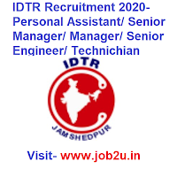 IDTR Jamshedpur Recruitment 2020- Personal Assistant/ Senior Manager/ Manager/ Senior Engineer/ Technichian