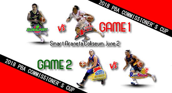 List of PBA Games: June 2 at Smart Araneta Coliseum 2018 PBA Commissioner's Cup