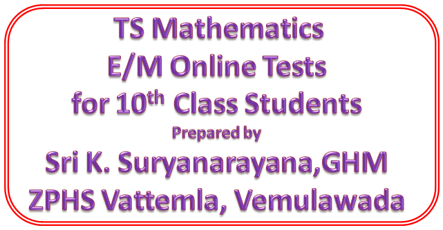 TS Mathematics E/M Online Tests on all Topics for 10th Class Students Prepared by Sri K. Suryanarayana, GHM, ZPHS Vattemla, Vemulawada
