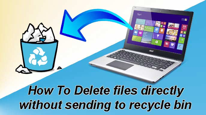Delete files directly without sending to recycle bin