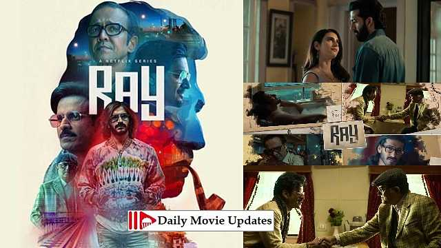 Ray: Netflix Web Series, Cast And Crew, Production Budget, Posters, Distributor, No Of Seasons, Eposides And Wikipedia