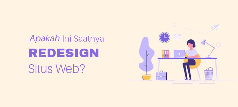 Apakah Ini Saatnya Mendesain Ulang Situs Web Kamu?