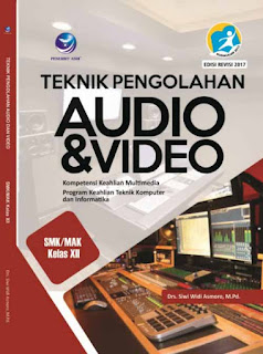 Teknik Pengolahan Audio Dan Video - Kompetensi Keahlian Multimedia Program Keahlian Teknik Komputer Dan Informatika SMK/MAK Kelas XII