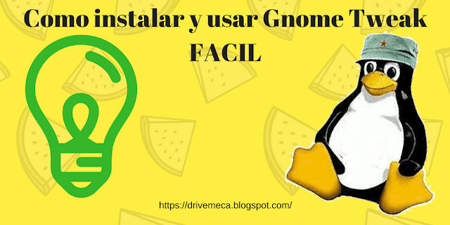Como instalar y usar Gnome Tweak, FACIL