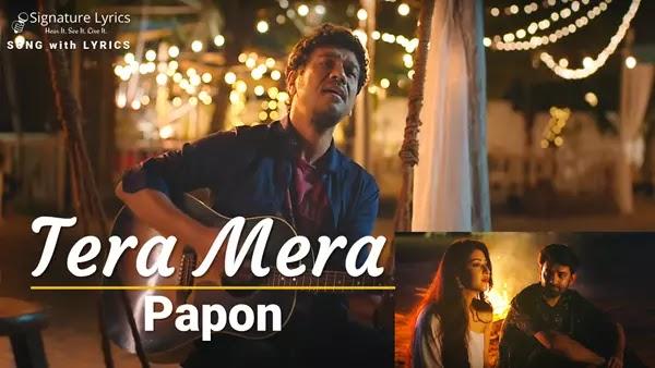 Tera Mera Lyrics - Papon | Feat. Sonarika Bhadoria and Barun Sobti